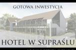 Gotowa inwestycja - hotel w Supraślu / podlasie